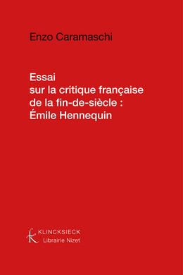 Essai sur la critique française de la fin-de-siècle: Émile Hennequin