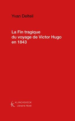 La Fin tragique du voyage de Victor Hugo en 1843