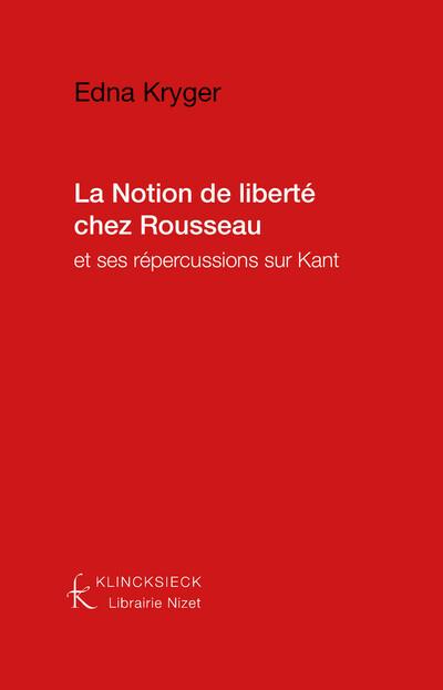 La Notion de liberté chez Rousseau et ses répercussions sur Kant