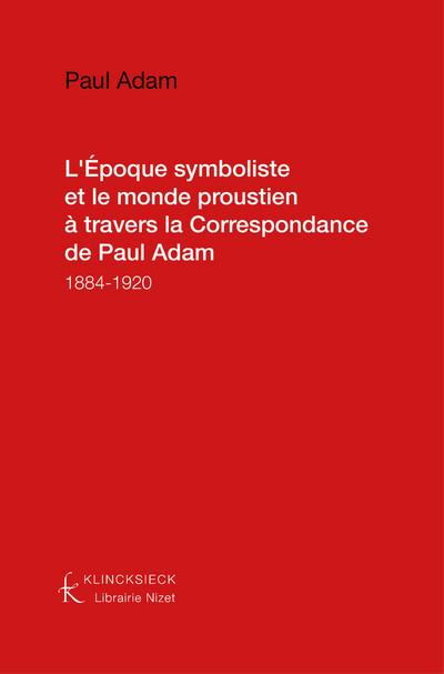 L'Époque symboliste et le monde proustien à travers la Correspondance de Paul Adam