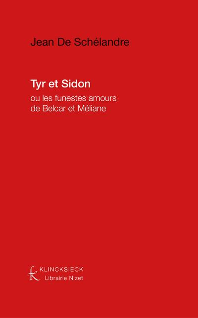 Tyr et Sidon ou les Funestes amours de Belcar et Méliane, tragédie, et Tyr et Sidon, tragicomédie divisée en deux journées