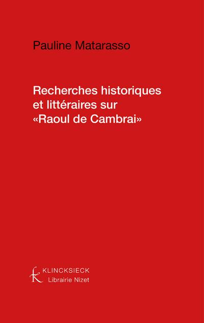"""Recherches historiques et littéraires sur """"Raoul de Cambrai"""""""