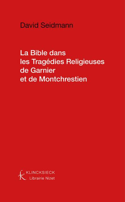 La Bible dans les Tragédies Religieuses de Garnier et de Montchrestien