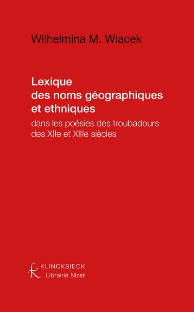 Lexique des noms géographiques et ethniques dans les poésies des troubadours des XII° et XIII° siècles