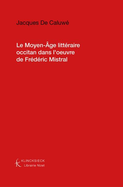 Le Moyen-Âge littéraire occitan dans l'œuvre de Frédéric Mistral